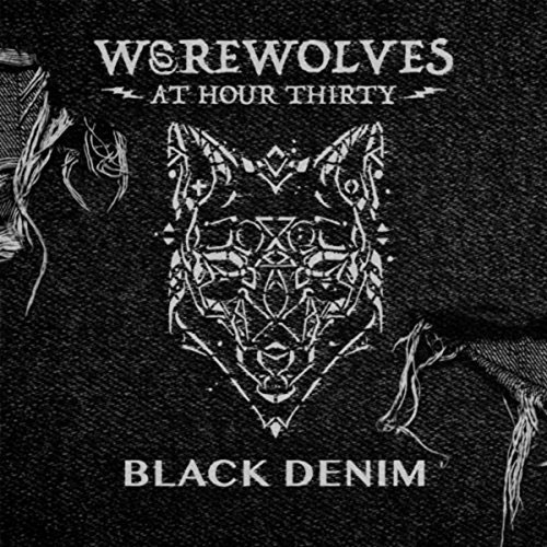 Werewolves at Hour 30 – Black Denim (2017)